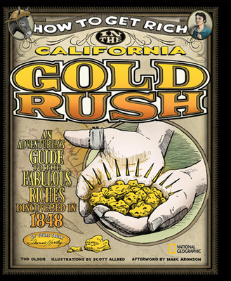 How to Get Rich in the California Gold Rush: An Adventurer's Guide to the Fabulous Riches Discovered in 1848 - Olson, Tod