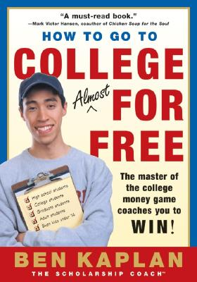 How to Go to College Almost for Free, Updated - Kaplan, Ben R