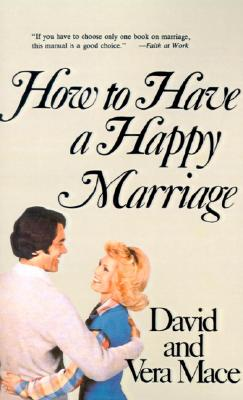 How to Have a Happy Marriage: A Step-By-Step Guide to an Enriched Relationship - Mace, David R