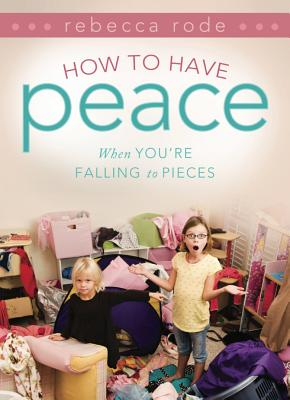 How to Have Peace When You're Falling to Pieces - Rode, Rebecca