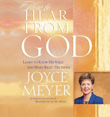 How to Hear from God: Learn to Know His Voice and Make Right Decisions - Meyer, Joyce (Read by)