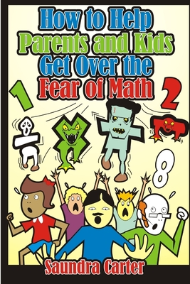 How to Help Parents and Kids Get Over the Fear of Math - Carter, Saundra