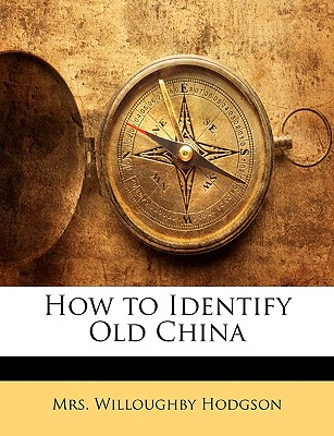 How to Identify Old China - Hodgson, Willoughby