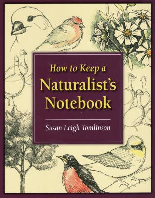 How to Keep a Naturalist's Notebook - Tomlinson, Susan Leigh
