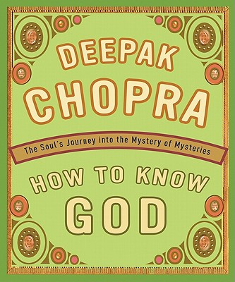 How to Know God: The Soul's Journey Into the Mystery of Mysteries - Chopra, Deepak, M D