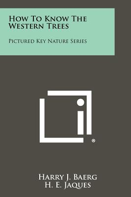 How to Know the Western Trees: Pictured Key Nature Series - Baerg, Harry J, and Jaques, H E (Editor)
