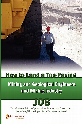 How to Land a Top-Paying Mining and Geological Engineers, Mining Industry Job: Your Complete Guide to Opportunities, Resumes and Cover Letters, Interv - Andrews, Brad