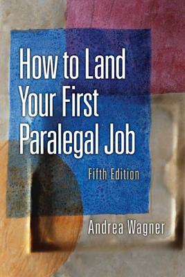 How to Land Your First Paralegal Job - Wagner, Andrea