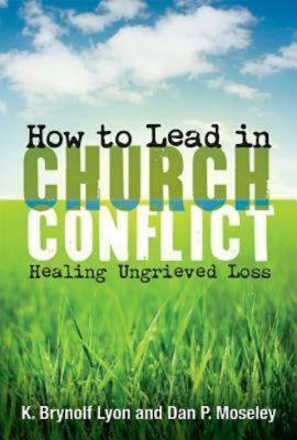 How to Lead in Church Conflict: Healing Ungrieved Loss - Lyon, K Brynolf
