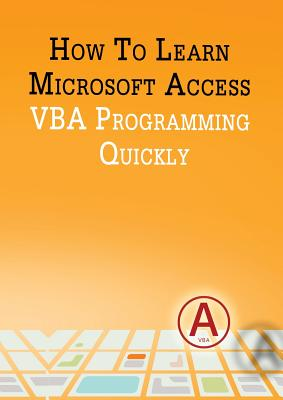How to Learn Microsoft Access VBA Programming Quickly! - Besedin, Andrei
