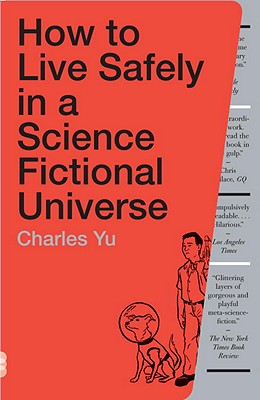 How to Live Safely in a Science Fictional Universe - Yu, Charles