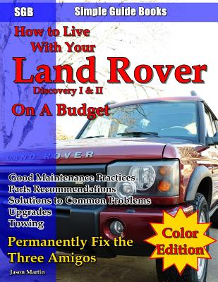 How to Live with Your Land Rover Discovery I & II on a Budget - Martin, Jason Edward