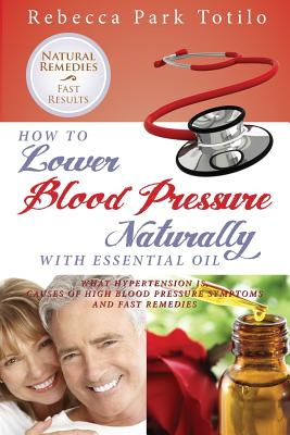 How to Lower Your Blood Pressure Naturally with Essential Oil - Totilo, Rebecca Park