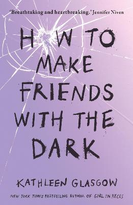 How to Make Friends with the Dark: 'Breathtaking and heartbreaking, and I loved it with all my heart.' Jennifer Niven - Glasgow, Kathleen