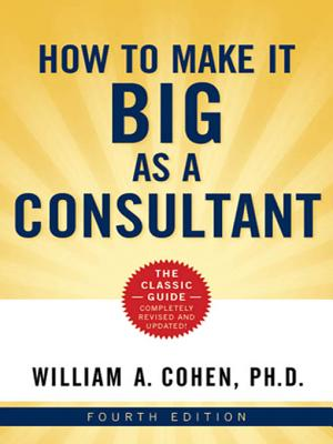 How to Make It Big as a Consultant - Cohen, William A