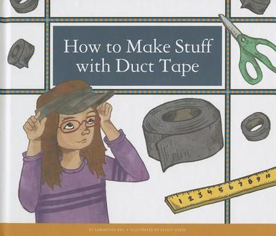 How to Make Stuff with Duct Tape - Bell, Samantha