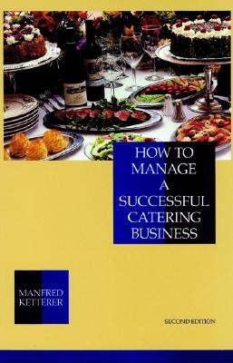 How to Manage a Successful Catering Business - Ketterer, Manfred