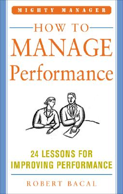 How to Manage Performance: 24 Lessons for Improving Performance - Bacal, Robert