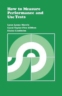 How to Measure Performance and Use Tests - Morris, Lynn Lyons, and Fitz-Gibbon, Carol T, and Lindheim, Elaine