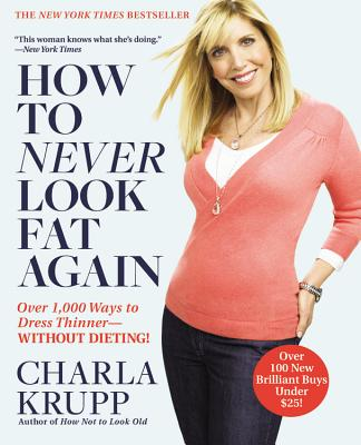 How to Never Look Fat Again: Over 1,000 Ways to Dress Thinner--Without Dieting! - Krupp, Charla