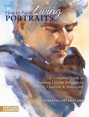 How to Paint Living Portraits - Clark, Roberta Carter