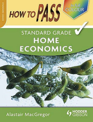 How To Pass Standard Grade Home Economics - MacGregor, Alastair