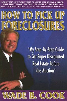 How to Pick Up Foreclosures - Cook, Wade