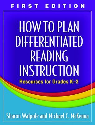 How to Plan Differentiated Reading Instruction, First Edition: Resources for Grades K-3 - Walpole, Sharon, PhD, and McKenna, Michael C, PhD