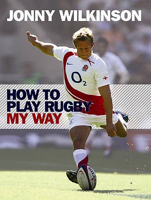 How to Play Rugby My Way - Wilkinson, Jonny