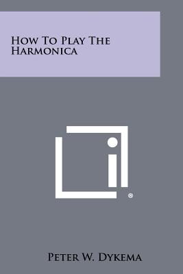 How to Play the Harmonica - Dykema, Peter W