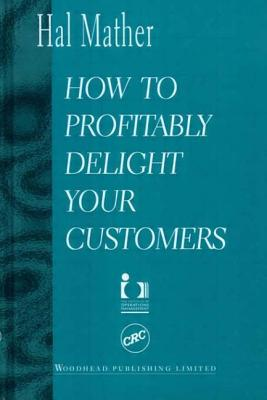 How to Profitably Delight Your Customers - Mather, Hal