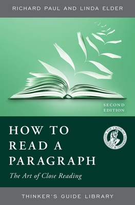How to Read a Paragraph: The Art of Close Reading - Paul, Richard, and Elder, Linda