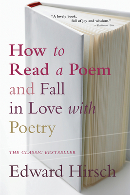 How to Read a Poem: And Fall in Love with Poetry - Hirsch, Edward