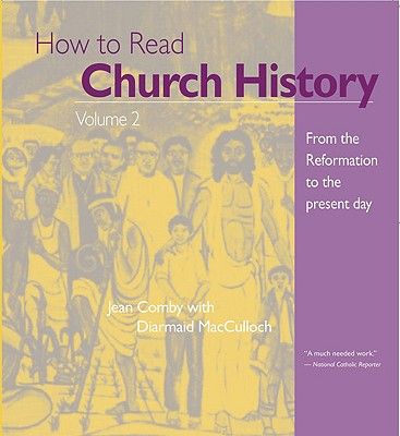 How to Read Church History: From the Reformation to the Present Day - Comby, Jean
