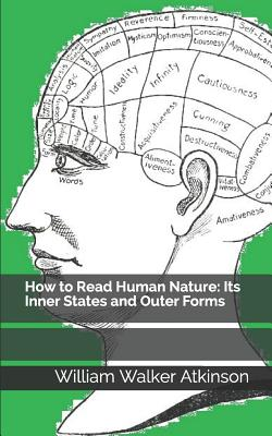 How to Read Human Nature: Its Inner States and Outer Forms - Atkinson, William Walker