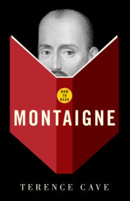 How to Read Montaigne - Cave, Terence