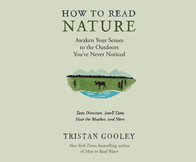 How to Read Nature: An Expert's Guide to Discovering the Outdoors You've Never Noticed - Gooley, Tristan