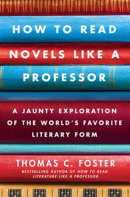 How to Read Novels Like a Professor: A Jaunty Exploration of the World's Favorite Literary Form - Foster, Thomas C