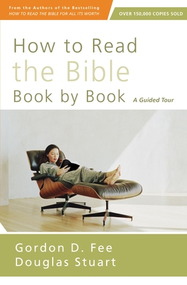 How to Read the Bible Book by Book: A Guided Tour - Fee, Gordon D, Dr., and Stuart, Douglas, Dr.