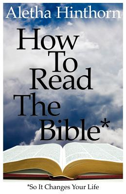 How to Read the Bible So It Changes Your Life - Hinthorn, Aletha