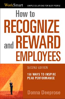 How to Recognize & Reward Employees: 150 Ways to Inspire Peak Performance - Deeprose, Donna