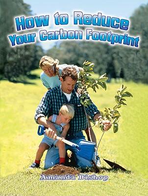 How to Reduce Your Carbon Footprint - Bishop, Amanda