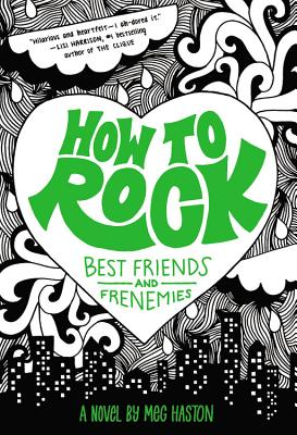 How to Rock: Best Friends and Frenemies - Haston, Meg