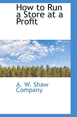 How to Run a Store at a Profit - W Shaw Company, A