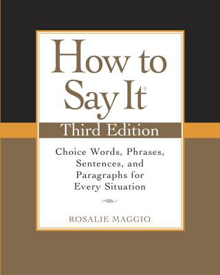 How to Say It: Choice Words, Phrases, Sentences, and Paragraphs for Every Situation - Maggio, Rosalie