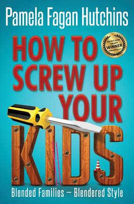 How to Screw Up Your Kids - Hutchins, Pamela Fagan