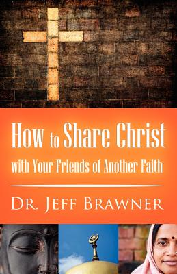 How to Share Christ with Your Friends of Another Faith - Brawner, Jeff