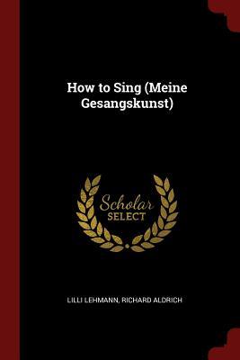 How to Sing (Meine Gesangskunst) - Lehmann, LILLI
