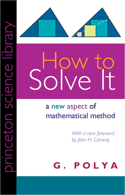 How to Solve It: A New Aspect of Mathematical Method - Polya, George, and Polya, G, and Paolya, George