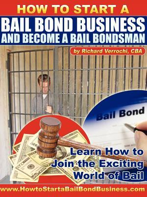 How to Start a Bail Bond Business and Become a Bail Bondsman - Verrochi, Richard
